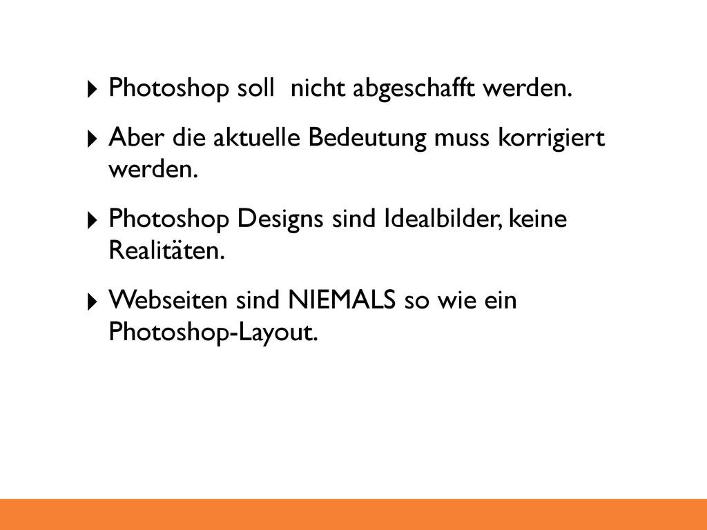‣ Photoshop soll nicht abgeschafft werden. ‣ Ab...
