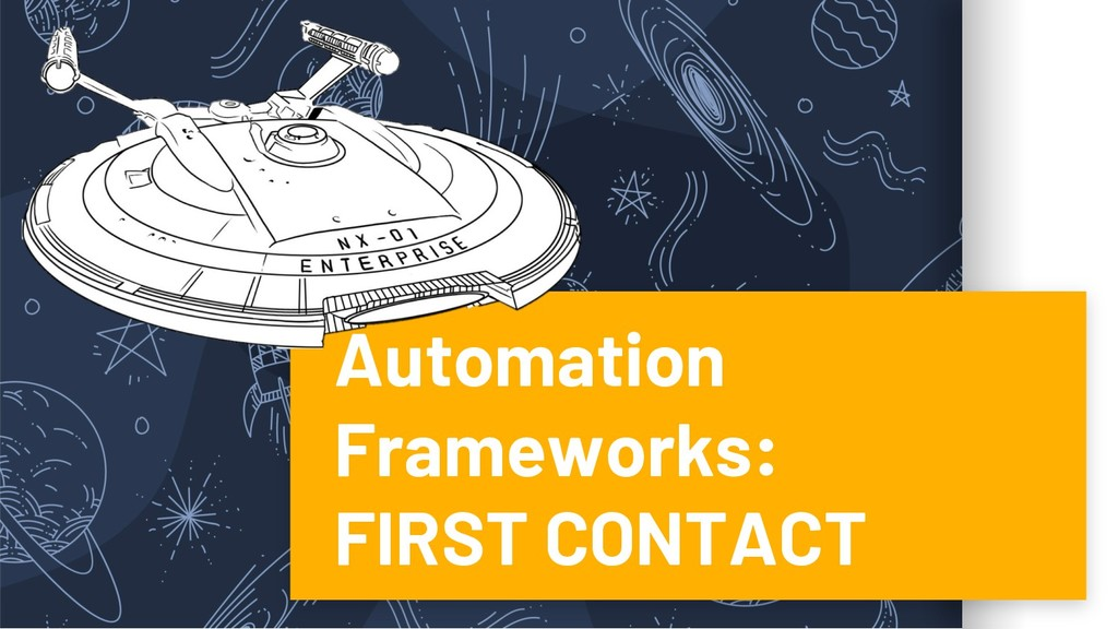 Automation Frameworks: FIRST CONTACT