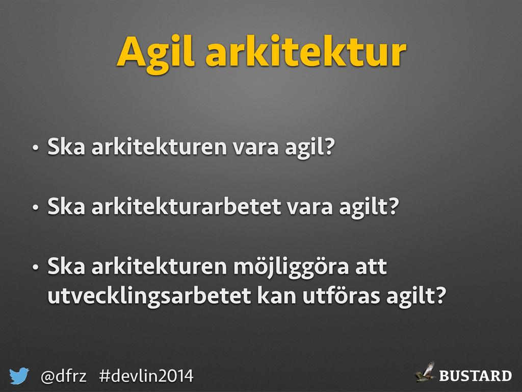 BUSTARD @dfrz #devlin2014 Agil arkitektur • Ska...