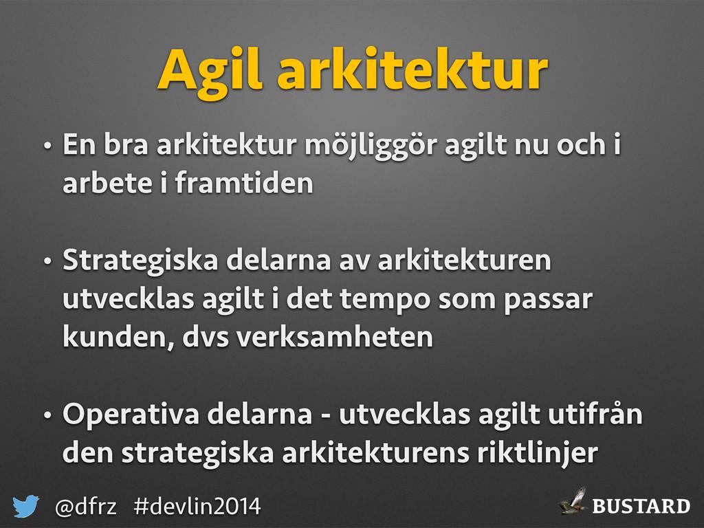 BUSTARD @dfrz #devlin2014 Agil arkitektur • En ...