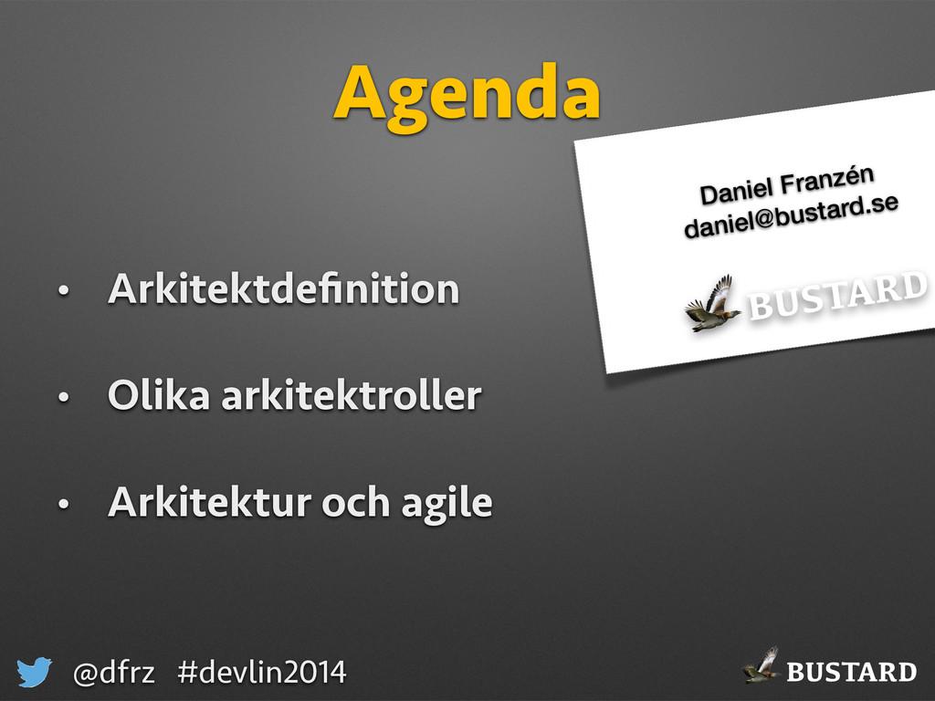 BUSTARD @dfrz #devlin2014 Agenda • Arkitektdefin...