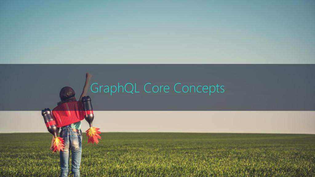GraphQL Core Concepts