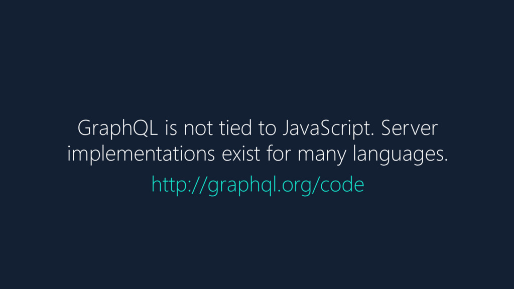 GraphQL is not tied to JavaScript. Server imple...
