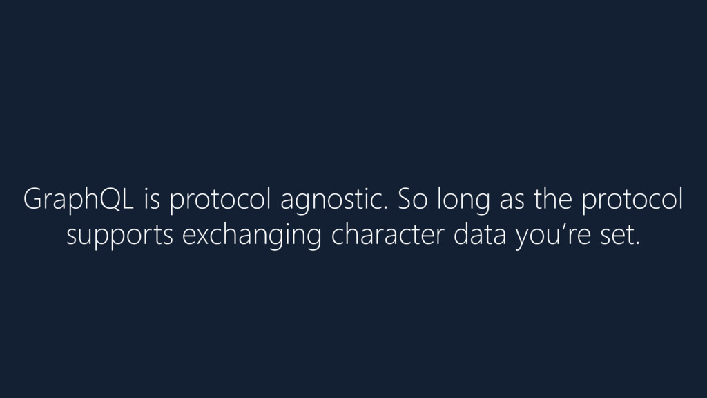 GraphQL is protocol agnostic. So long as the pr...