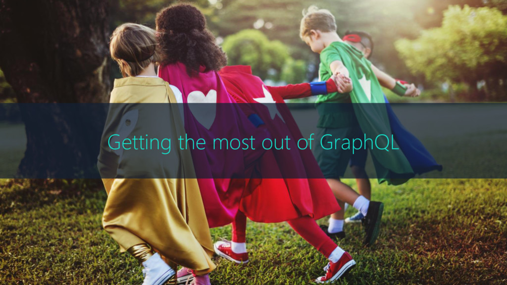 Getting the most out of GraphQL