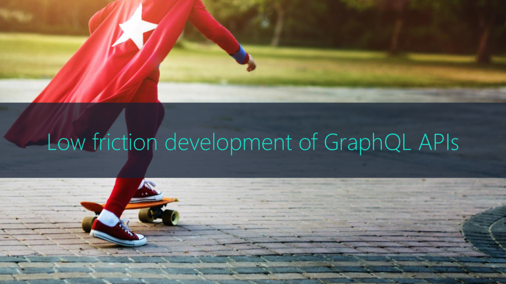 Low friction development of GraphQL APIs
