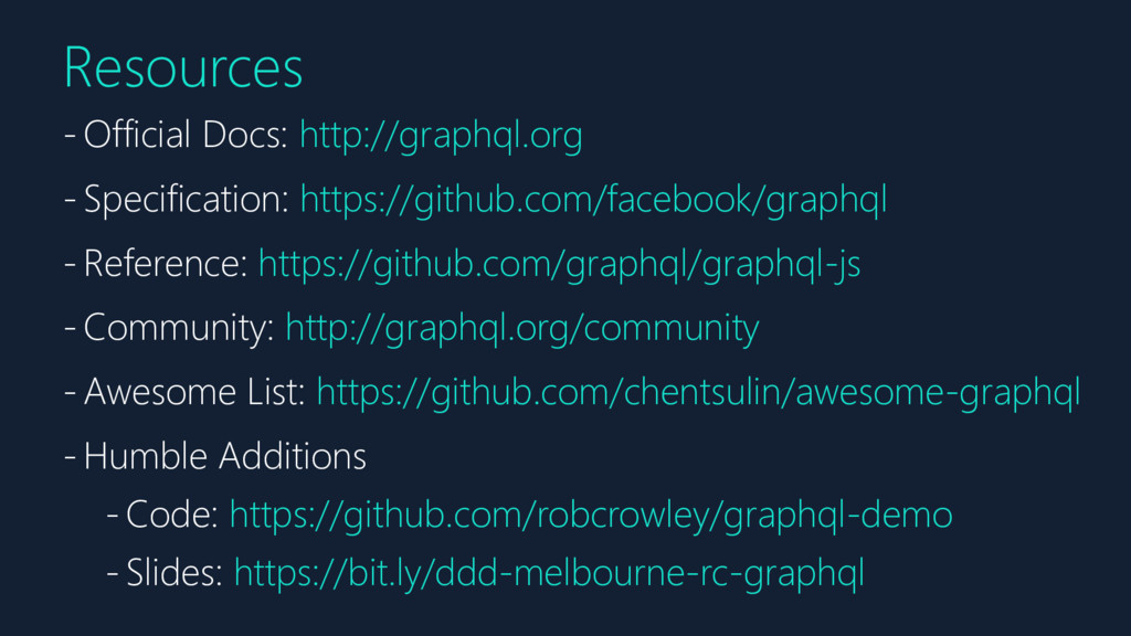 Resources - Official Docs: http://graphql.org -...