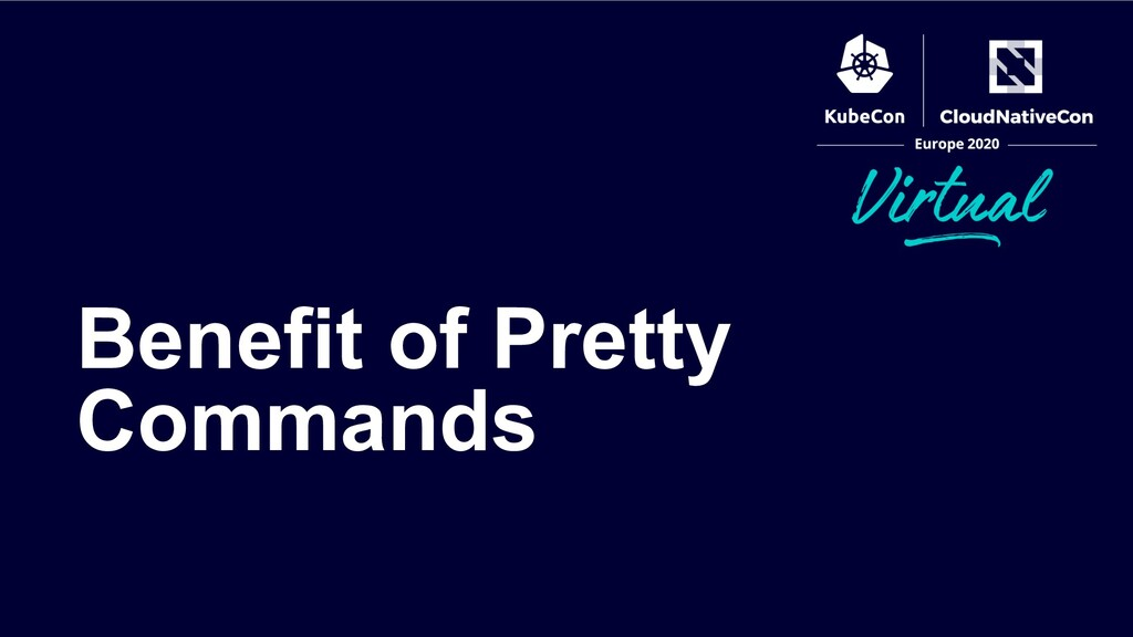 Benefit of Pretty Commands