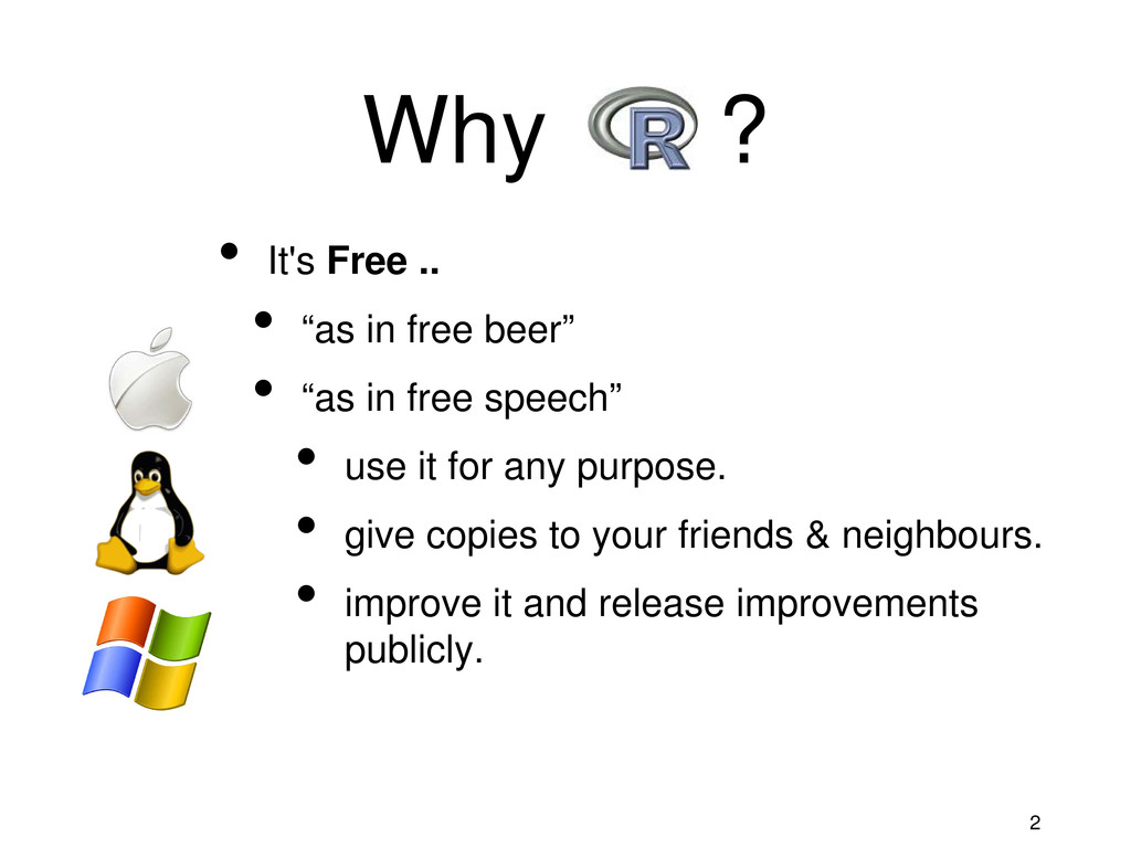 """2 Why R ? • It's Free .. • """"as in free beer"""" • ..."""