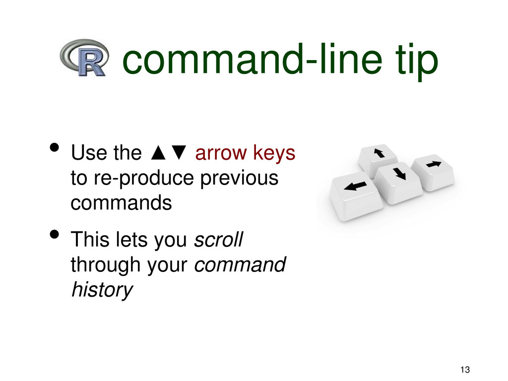 13 R command-line tip • Use the ▲▼ arrow keys t...