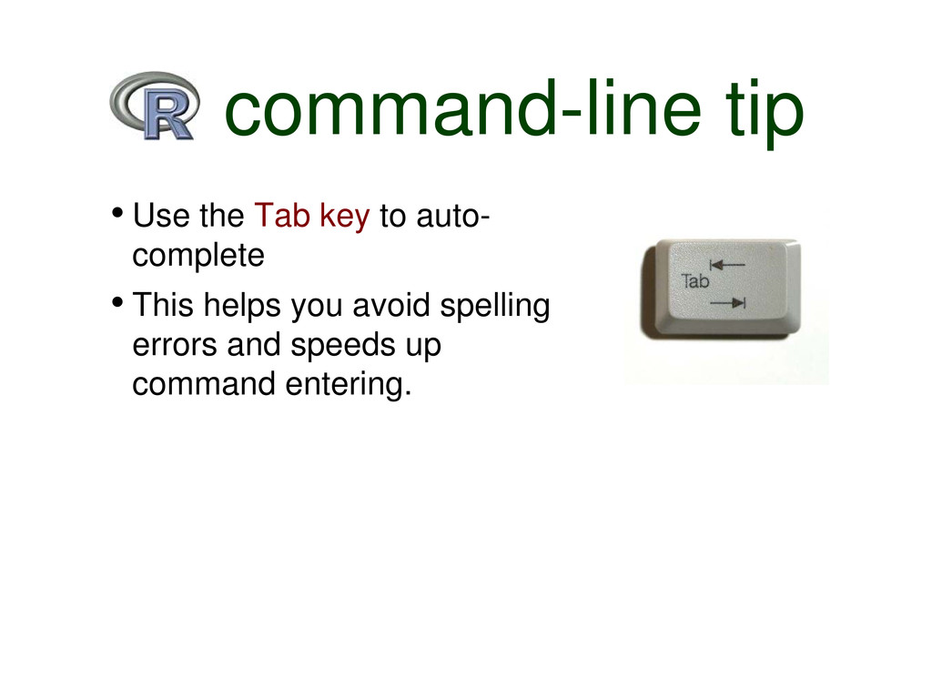 R command-line tip • Use the Tab key to auto- c...