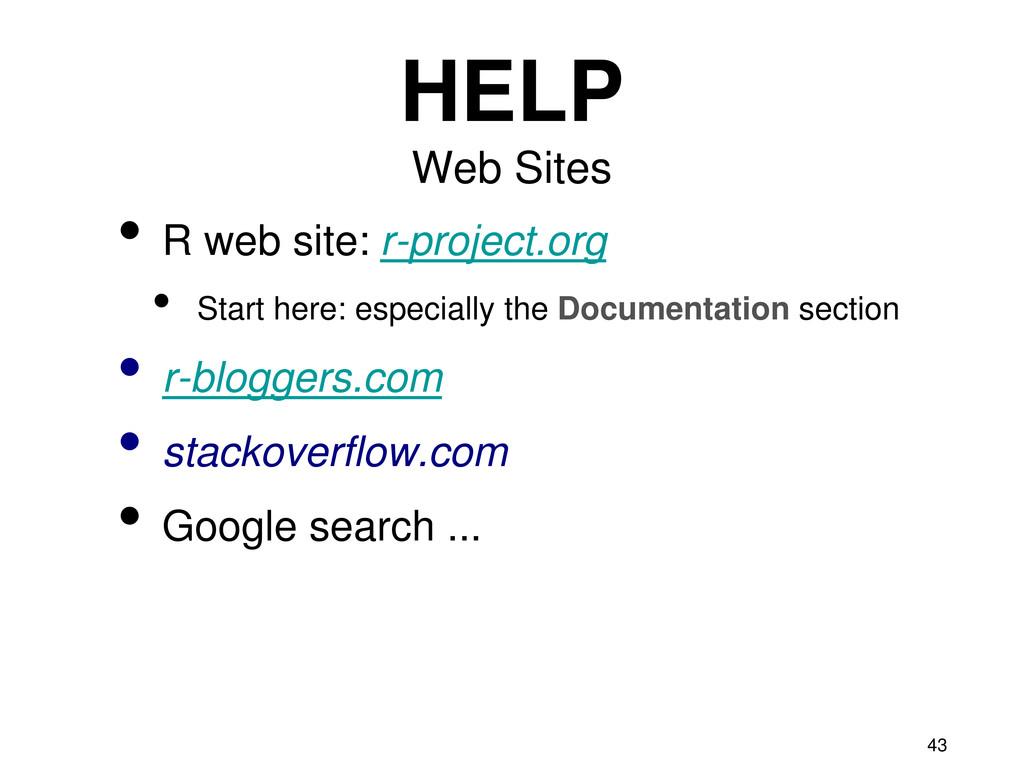 43 HELP Web Sites • R web site: r-project.org •...