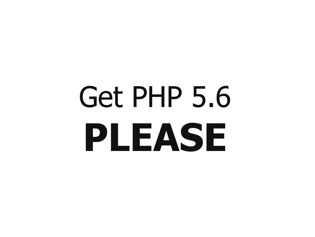 Get PHP 5.6 PLEASE