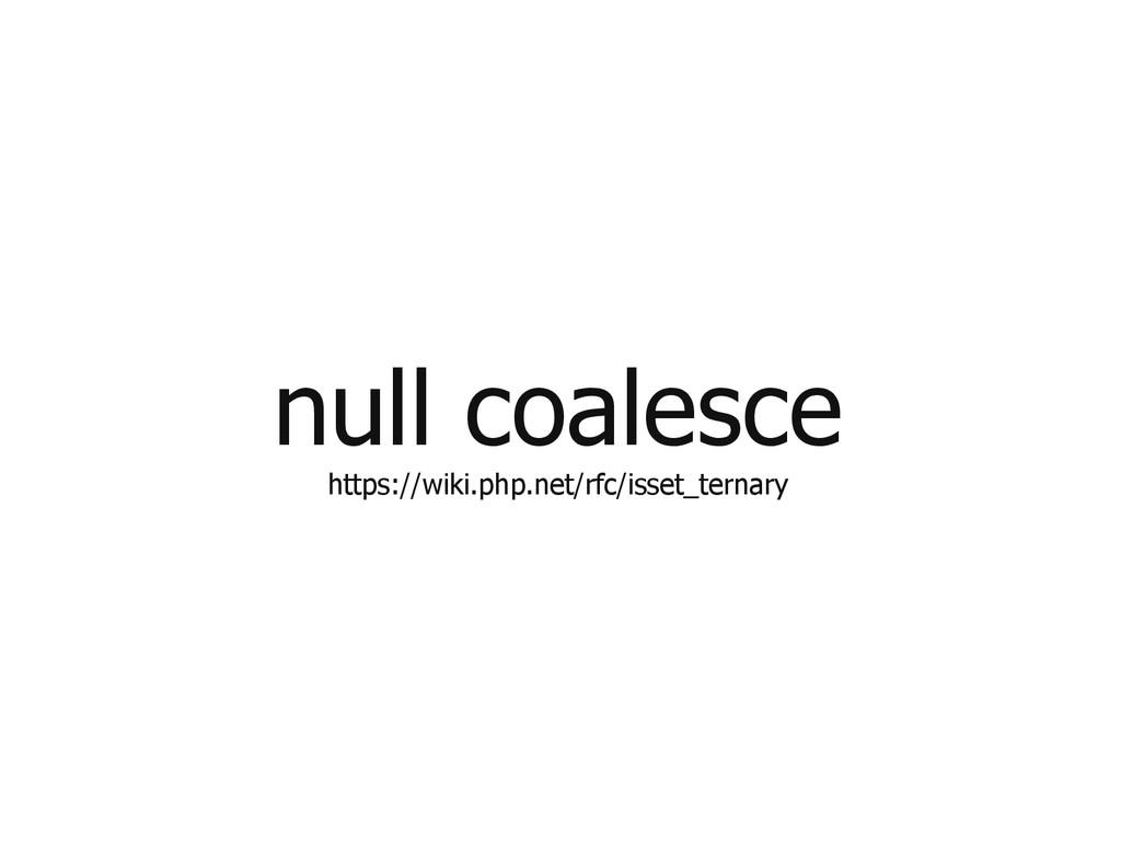 null coalesce https://wiki.php.net/rfc/isset_te...