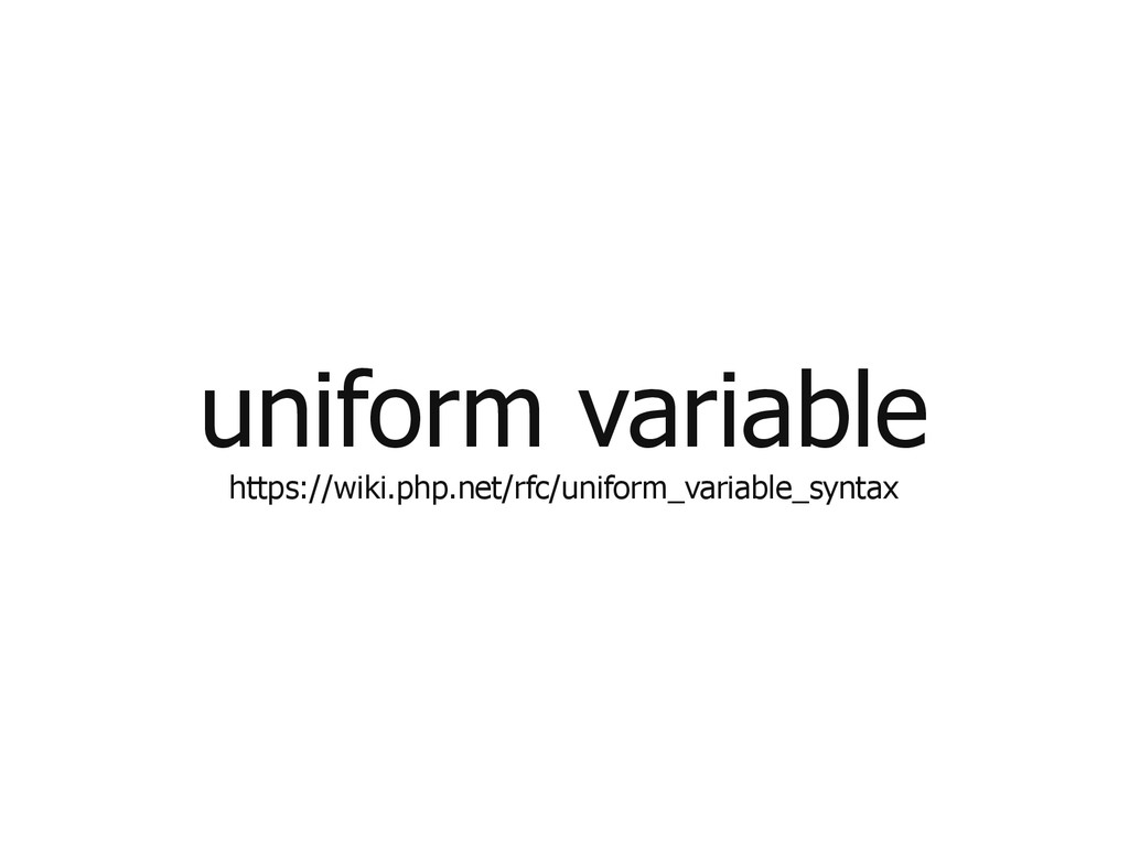 uniform variable https://wiki.php.net/rfc/unifo...