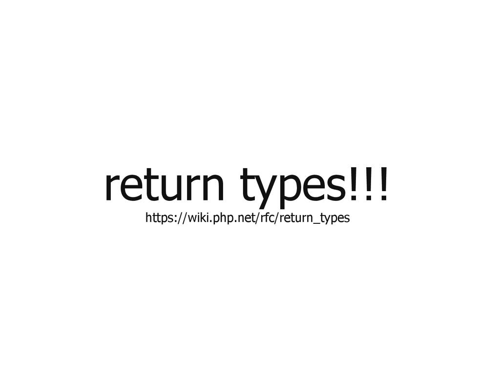 return types!!! https://wiki.php.net/rfc/return...