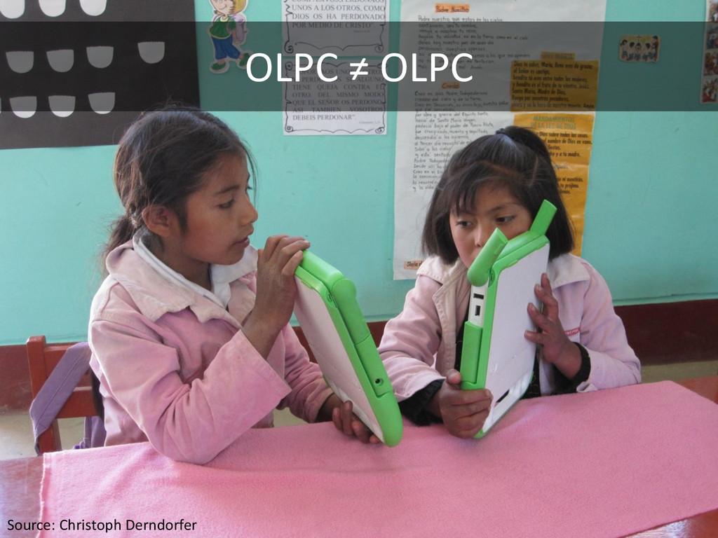 OLPC ≠ OLPC Source: Christoph Derndorfer