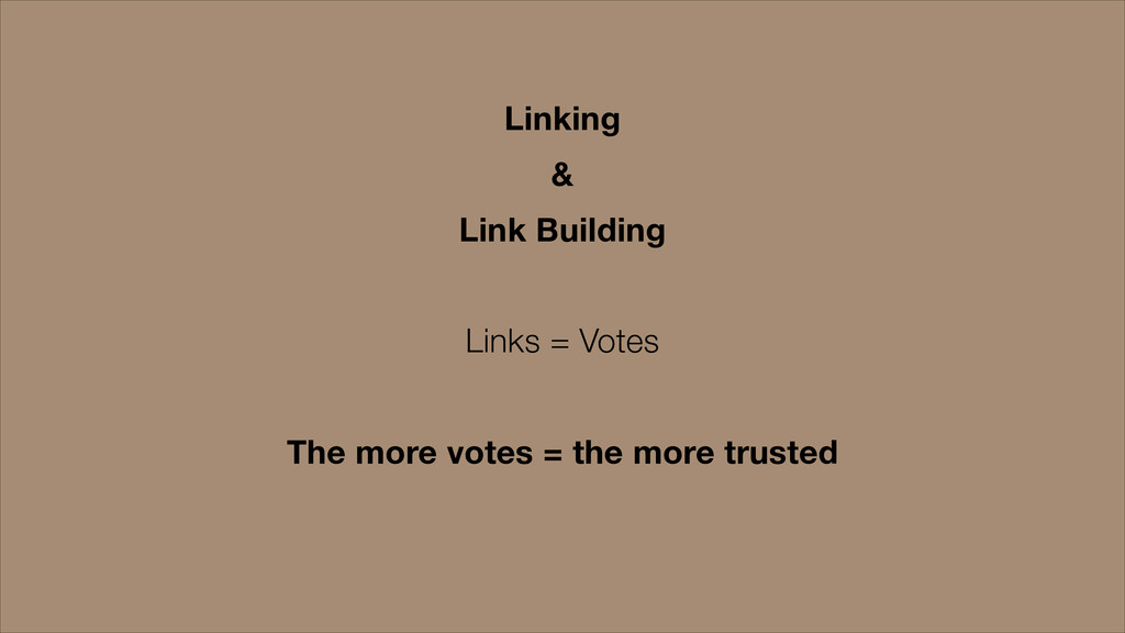 Linking & Link Building ! Links = Votes ! The m...