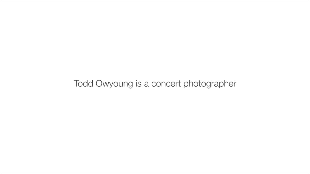 Todd Owyoung is a concert photographer