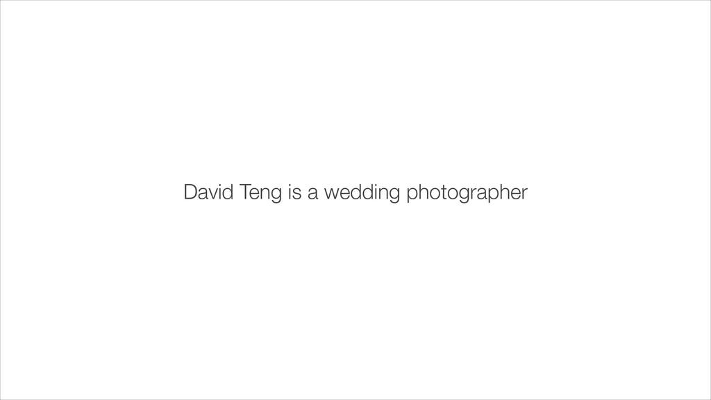 David Teng is a wedding photographer