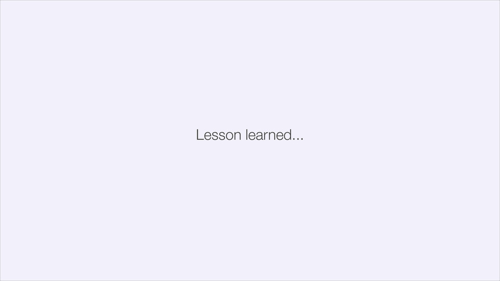 Lesson learned...