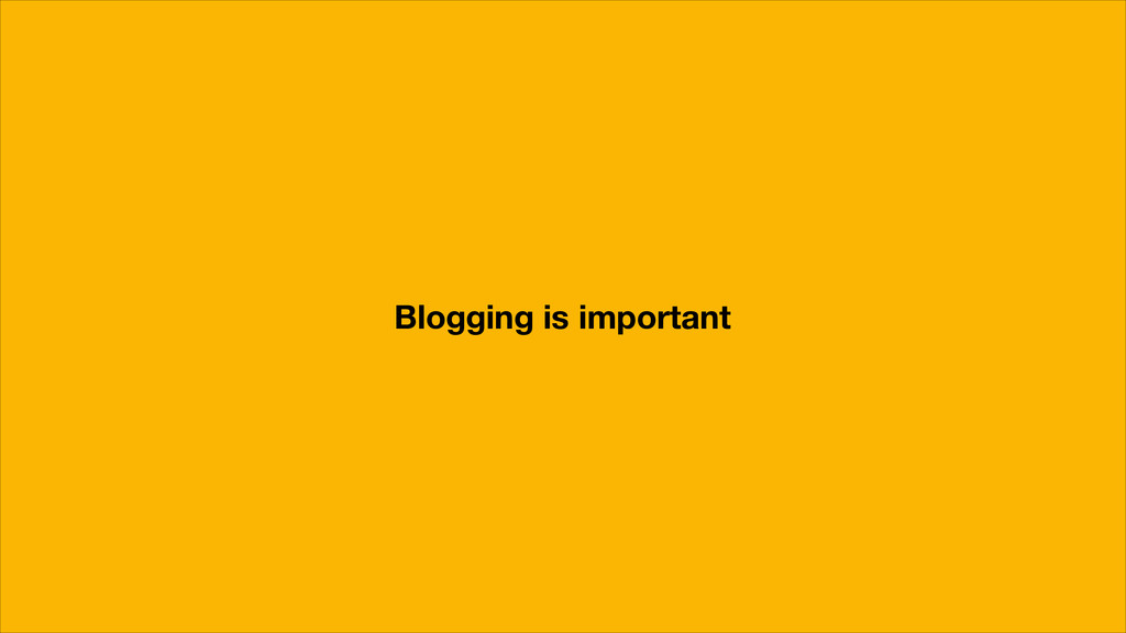 Blogging is important