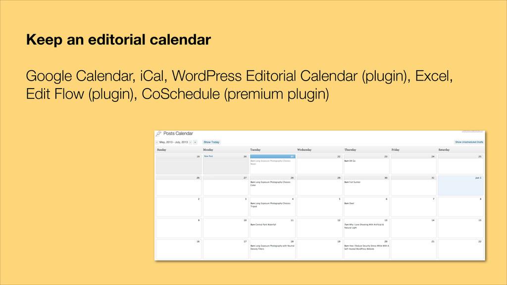 Keep an editorial calendar ! Google Calendar, i...