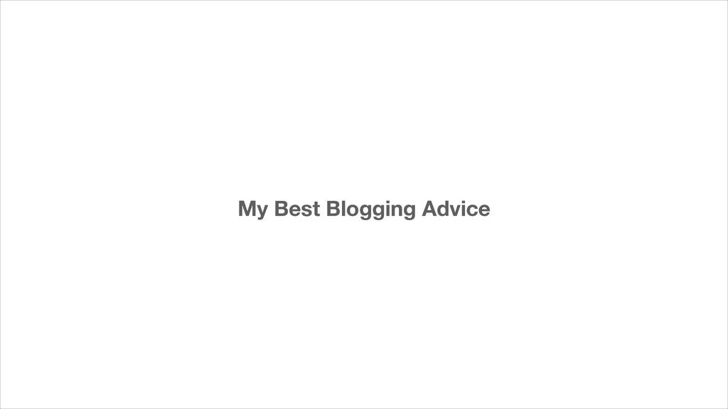 My Best Blogging Advice