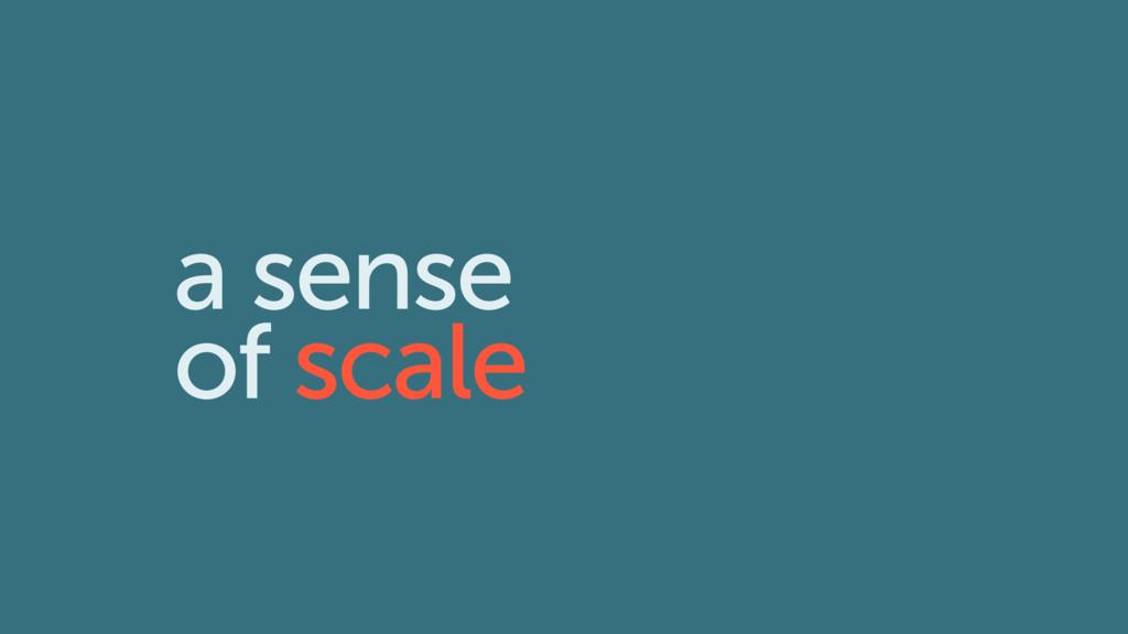 a sense of scale