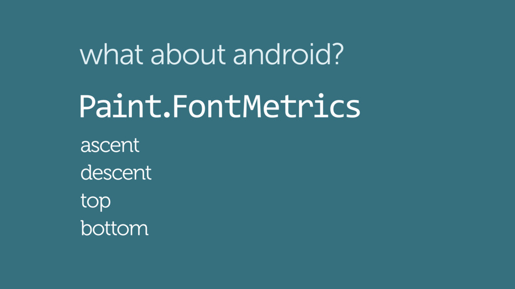what about android? Paint.FontMetrics ascent de...