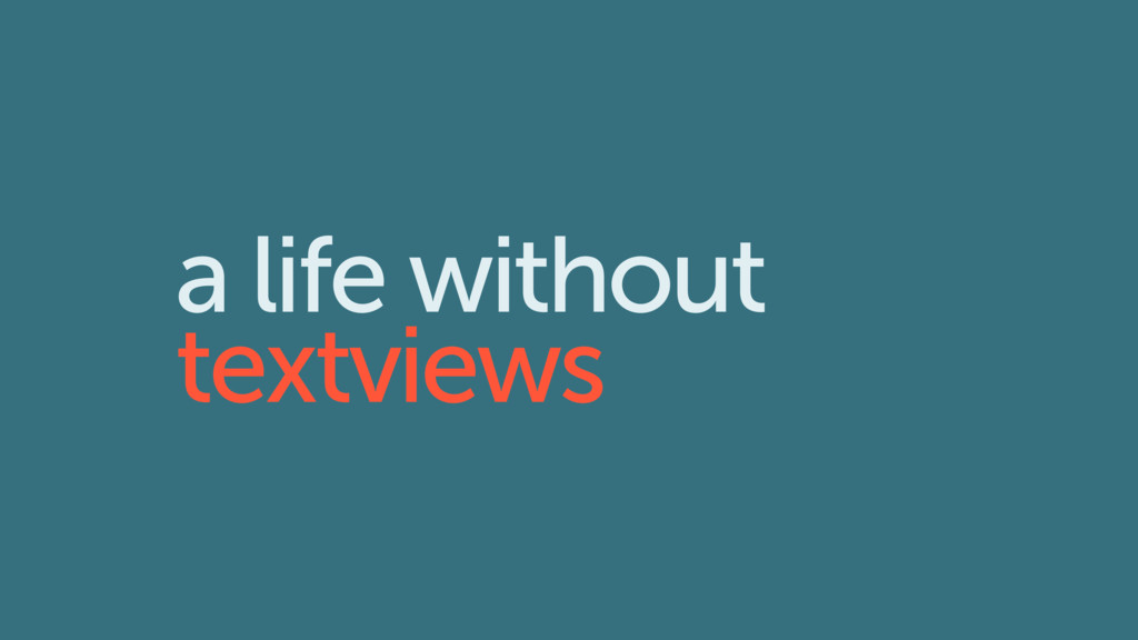a life without textviews