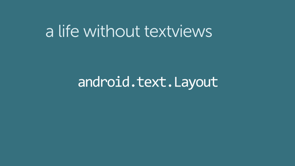 Layout android.text. a life without textviews