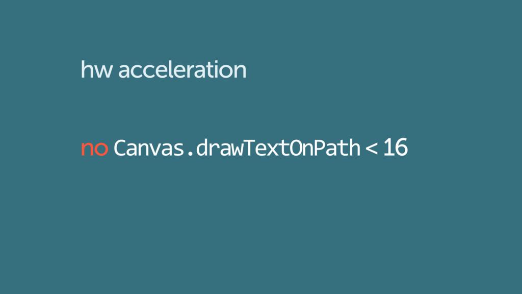 hw acceleration no Canvas.drawTextOnPath < 16