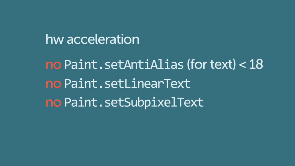 hw acceleration no Paint.setAntiAlias (for text...