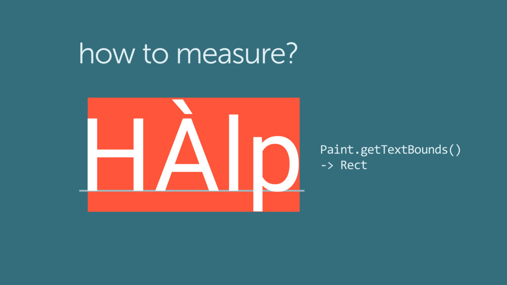HÀlp how to measure? Paint.getTextBounds() -> R...