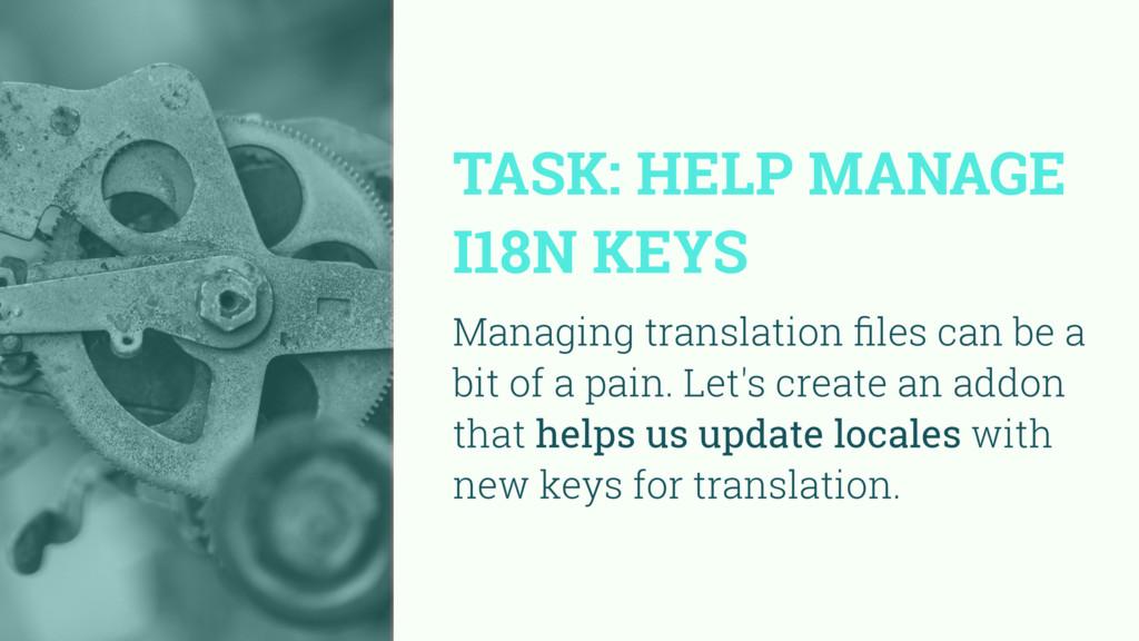 TASK: HELP MANAGE I18N KEYS Managing translatio...