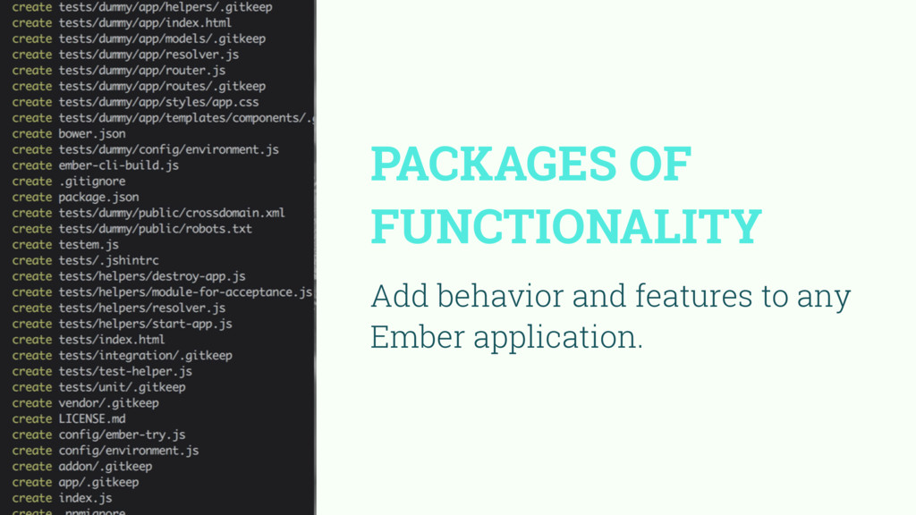 PACKAGES OF FUNCTIONALITY Add behavior and feat...