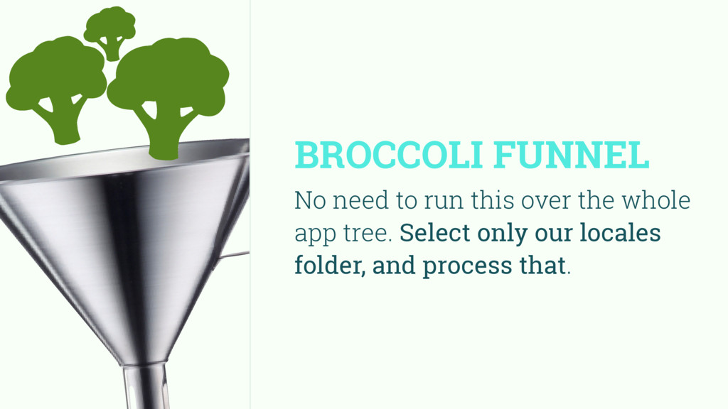 BROCCOLI FUNNEL No need to run this over the wh...