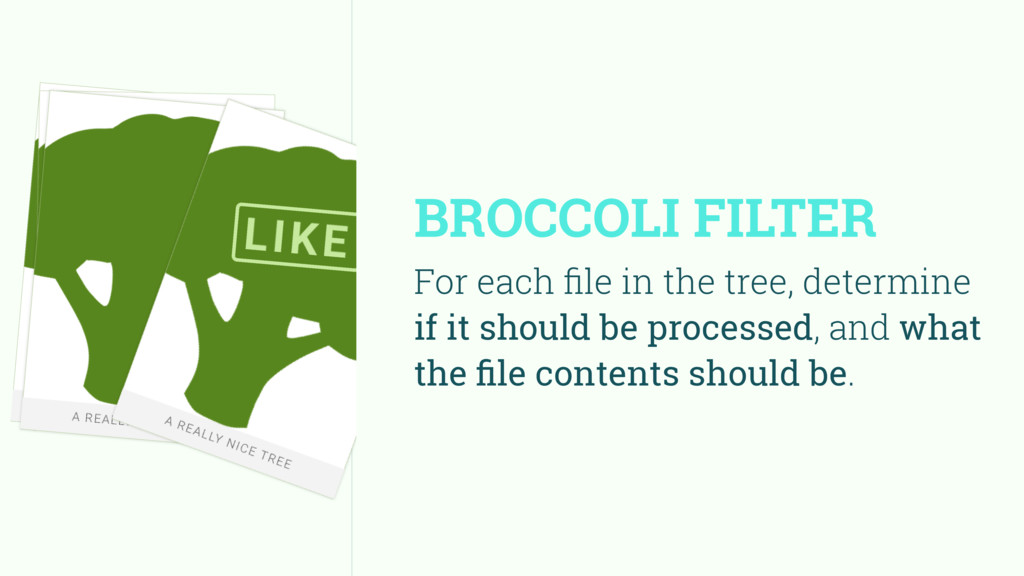 BROCCOLI FILTER For each file in the tree, deter...