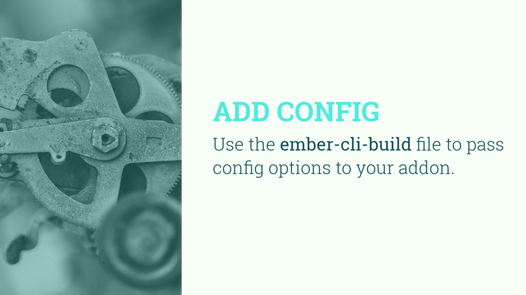 ADD CONFIG Use the ember-cli-build file to pass ...