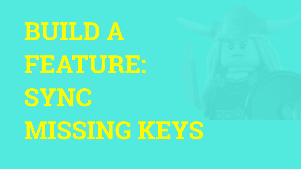 BUILD A FEATURE: SYNC MISSING KEYS