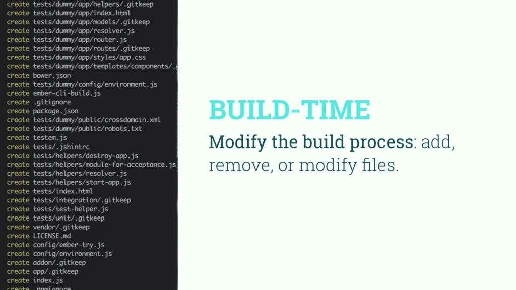 BUILD-TIME Modify the build process: add, remov...