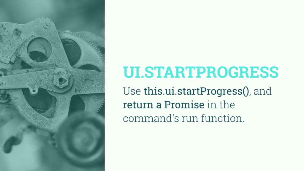 UI.STARTPROGRESS Use this.ui.startProgress(), a...