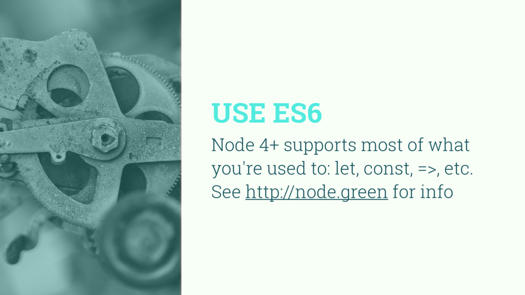 USE ES6 Node 4+ supports most of what you're us...
