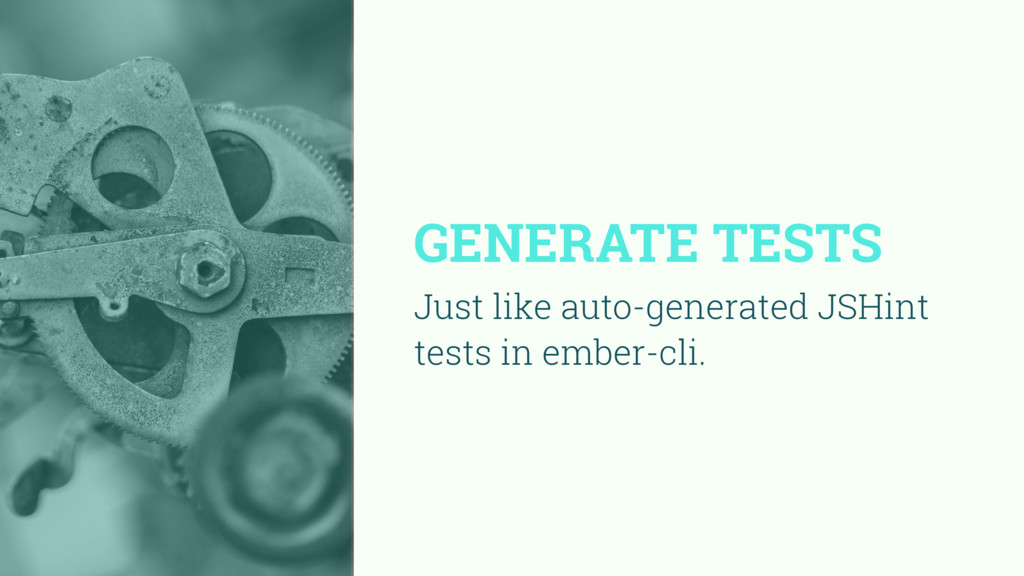 GENERATE TESTS Just like auto-generated JSHint ...
