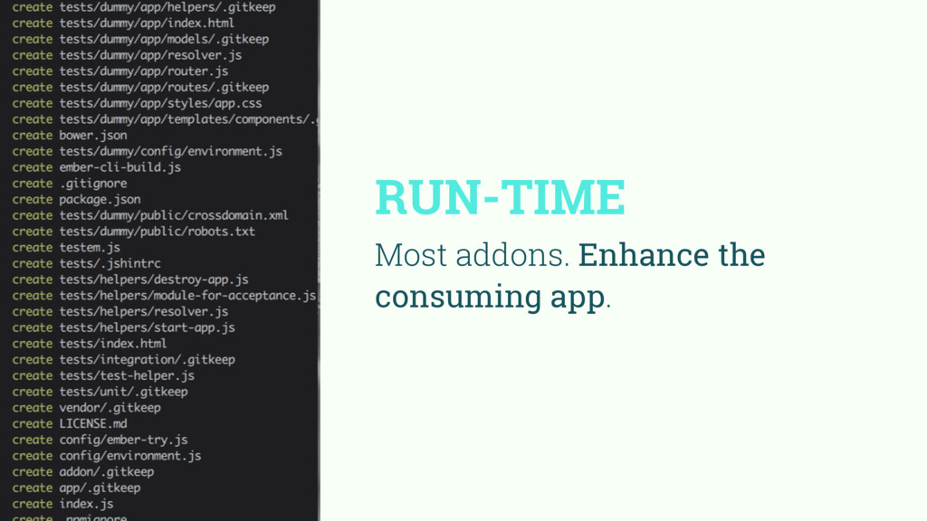 RUN-TIME Most addons. Enhance the consuming app.