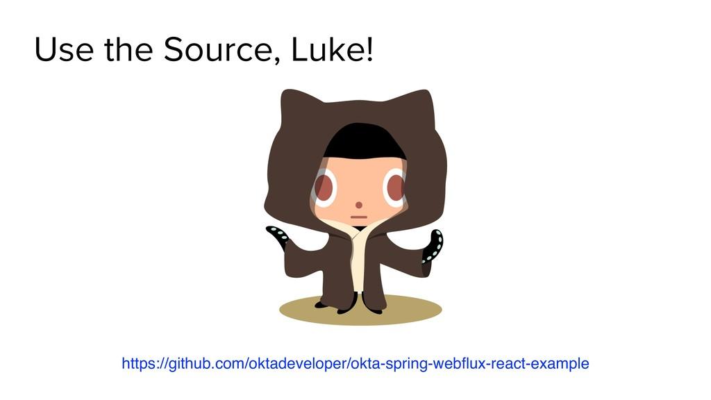 Use the Source, Luke! git clone https://github....