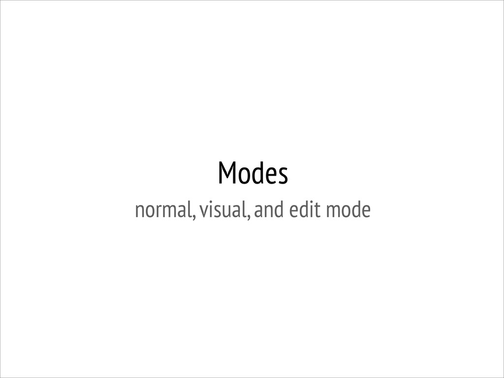 Modes normal, visual, and edit mode