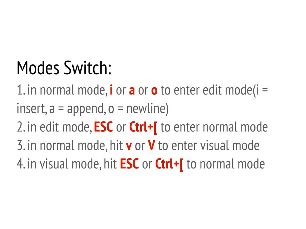 Modes Switch: 1. in normal mode, i or a or o t...