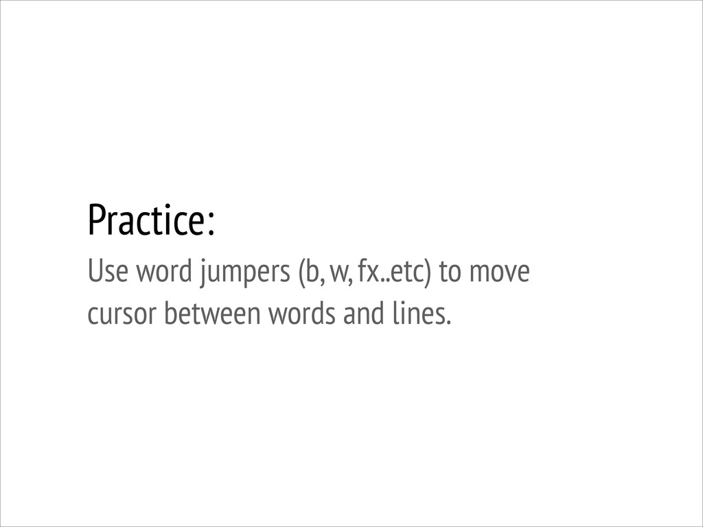 Practice: Use word jumpers (b, w, fx..etc) to ...